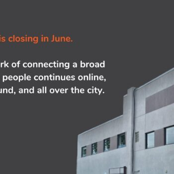"""The Global Switchboard's building is in front of a dark gray background. Text reads: """"Our space is closing in June. But the work of connecting a broad network of people continues online, on the ground, and all over the city."""""""